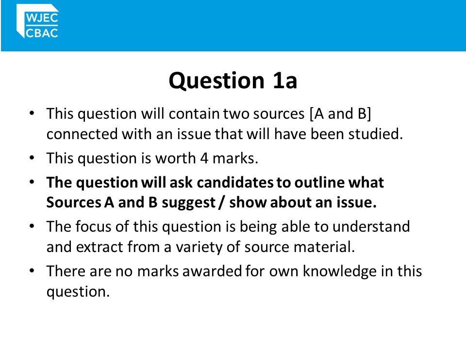 Question 1a This question will contain two sources [A and B] connected with an issue that will have been studied.